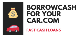 Borrow Cash For Your Car